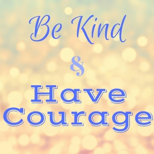 Be Kind Have Courage